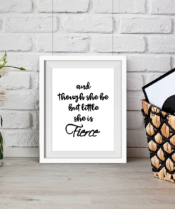 And though she be but little she is Fierce Typography Print