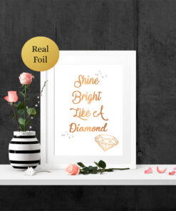 Shine Bright Like a Diamond Real Foil Inspirational Quote Print